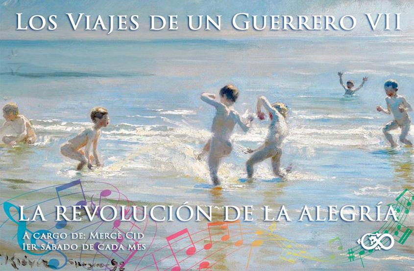 Los Viajes de un Guerrero – VII. La revolución de la alegría